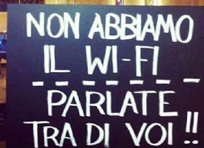 """""""Non abbiamo il wi-fi, parlate tra di voi"""""""